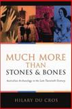 Much More Than Stones and Bones : Australian Archaeology in the Late Twentieth Century, Du Cros, Hilary, 0522850200