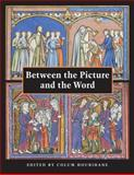Between the Picture and the Word : Essays in Commemoration of John Plummer, , 097682020X