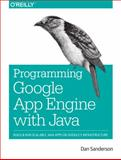 Programming Google App Engine with Java : Build and Run Scalable Java Applications on Google's Infrastructure, Sanderson, Dan, 1491900202