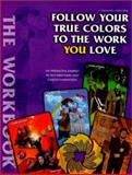 Follow Your True Colors to the Work You Love : An Interactive Journey to Self-Discovery and Career Satisfaction, Kalil, Carolyn and Lowry, Donald, 1893320200