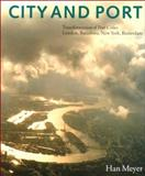 City and Port : Transformation of Port Cities London, Barcelona, New York and Rotterdam, Mayer, Han and Meyer, Han, 905727020X