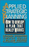 Applied Strategic Planning : How to Develop a Plan That Really Works, Goodstein, Leonard and Nolan, Timothy, 0070240205