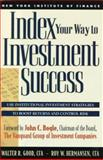Index Your Way to Investment Success, Good, Walter R. and Hermansen, Roy W., 0132540207