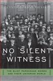 No Silent Witness : The Eliot Parsonage Women and Their Unitarian World, Tucker, Cynthia Grant, 0195390202
