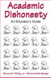 Academic Dishonesty : An Educator's Guide, Whitley, Bernard E., Jr. and Keith-Spiegel, Patricia, 0805840206