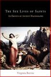 The Sex Lives of Saints : An Erotics of Ancient Hagiography, Burrus, Virginia, 081222020X