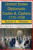 United States Diplomatic Codes and Ciphers, 1775-1938, Weber, Ralph E., 0913750204