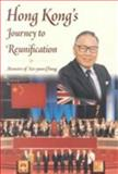 Hong Kong's Journey to Reunification : Memoirs of Sze-Yuen Chung, Chung, Sze-yuen, 9629960206