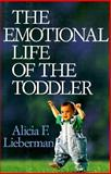 Emotional Life of the Toddler, Lieberman, Alicia F., 0029190215