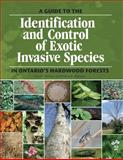 A Guide to the Identification and Control of Exotic Invasive Species in Ontario's Hardwood Forests, Lisa M. Derickx and Pedro M. Antunes, 0929100212