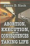 Abortion, Execution, and the Consequences of Taking Life, Slack, James, 1412810213