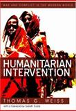 Humanitarian Intervention : Ideas in Action, Weiss, Thomas G., 0745640214