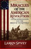 Miracles of the American Revolution, Larkin Spivey, 0899570216
