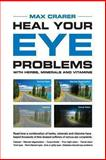 Heal Your Eye Problems with Herbs, Minerals and Vitamins, Max Crarer and David Coory, 0908850212
