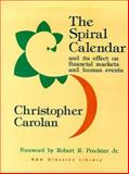 The Spiral Calendar and Its Effect on Financial Markets and Human Events, Carolan, Christopher L., 0932750214