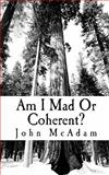 Am I Mad or Coherent?, John McAdam, 145363021X