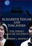 Elizabeth Taylor and Tom Jones: the Spring Ranche Incident, Richard Redfield, 1469950219