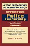 A Test Preparation and Seminar Guide for Effective Police Leadership, Baker, Thomas E., 1608850218