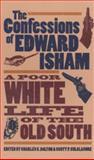 The Confessions of Edward Isham : A Poor White Life of the Old South, Edward Isham, 0820320218