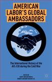 American Labor's Global Ambassadors : The International History of the AFL-CIO During the Cold War, , 1137360216