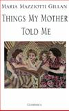 Things My Mother Told Me, Gillan, Maria Mazziotti, 1550710214