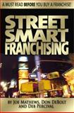 Street Smart Franchising : Read This Before You Buy a Franchise, Mathews, Joe and Debolt, Don, 1599180219