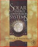 Solar Energy Conversion Systems, Brownson, Jeffrey R. S., 0123970210