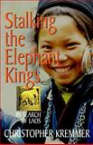 Stalking the Elephant Kings, Christopher Kremmer, 0824820215