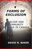 Forms of Exclusion : Racism and Community Policing in Canada, Baker, David, 1897160216