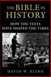 The Bible in History : How the Texts Have Shaped the Times, Kling, David W., 0195310217