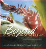 Beyond Digital Photography, Cher Threinen-Pendarvis and John Derry, 0321410211