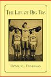 The Life of Big Tim, Donald L. Timmerman, 1479750212