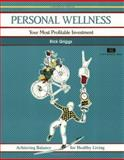 Personal Wellness : Your Most Profitable Investment, Griggs, Rick, 1560520213