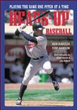 Heads-Up Baseball : Playing the Game One Pitch at a Time, Hanson, Tom and Ravizza, Ken, 1570280215