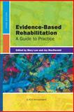 Evidence-Based Rehabilitation : A Guide to Practice, Law, Mary and MacDermid, Joy, 1617110213