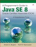 A Programmer's Guide to Java SE 7 Certification : A Comprehensive Primer, Mughal, Khalid and Rasmussen, Rolf, 0132930218
