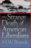 The Strange Death of American Liberalism, Brands, H. W., 0300090218
