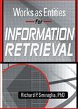Works as Entities for Information Retrieval, Richard P. Smiraglia, 0789020211