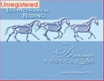 BioMechanical Riding and Dressage : A Rider's Atlas, Nicholson, Nancy, 0977810216