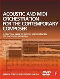 Acoustic and MIDI Orchestration for the Contemporary Composer : A Practical Guide to Writing and Sequencing for the Studio Orchestra, Pejrolo, Andrea and DeRosa, Richard, 0240520211