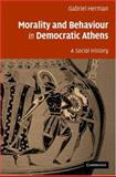 Morality and Behaviour in Democratic Athens : A Social History, Herman, Gabriel, 0521850215