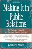 Making It in Public Relations : An Insider's Guide to Career Opportunities, Mogel, Leonard, 0805840214