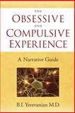 The Obsessive and Compulsive Experience : A Narrative Guide, Yerevanian, Boghos, 0984590218