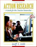 Action Research : A Guide for the Teacher Researcher (with MyEducationLab), Mills, Geoff E., 0138020213