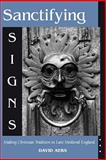 Sanctifying Signs : Making Christian Tradition in Late Medieval England, Aers, David, 0268020213