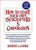 How to Start Your Own (Subchapter) S Corporation, Cooke, Robert A., 0471110213