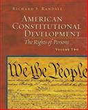 The American Constitutional Development : The Rights of Persons, Randall, Richard S., 0801320216