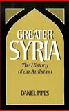 Greater Syria : The History of an Ambition, Pipes, Daniel, 0195060210