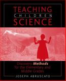 Teaching Children Science : Discovery Methods for the Elementary and Middle Grades, Abruscato, Joseph, 0205330215