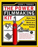 The Power Filmmaking Kit : Make Your Professional Movie on a Next-to-Nothing Budget, Tomaric, Jason, 024081021X
